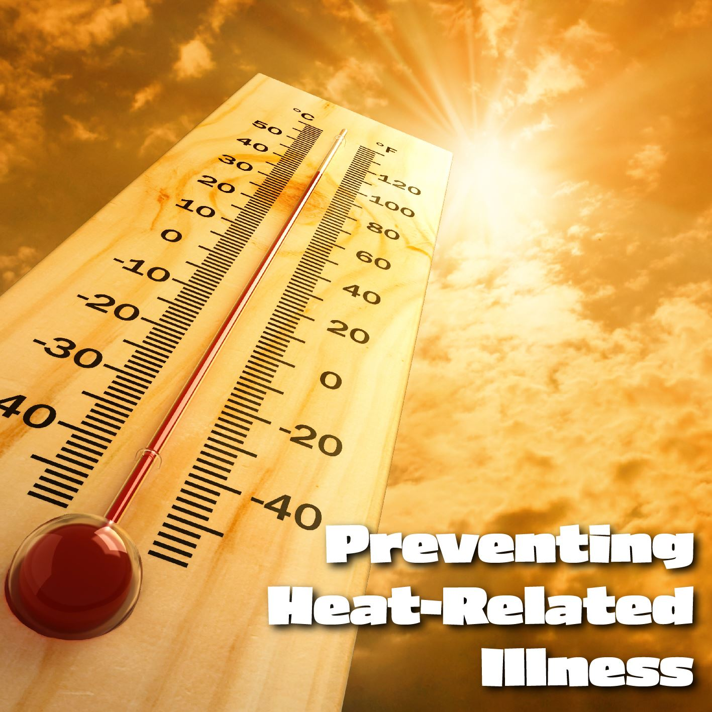 Preventing Heat Related Illness. Thermometer showing high temperature.
