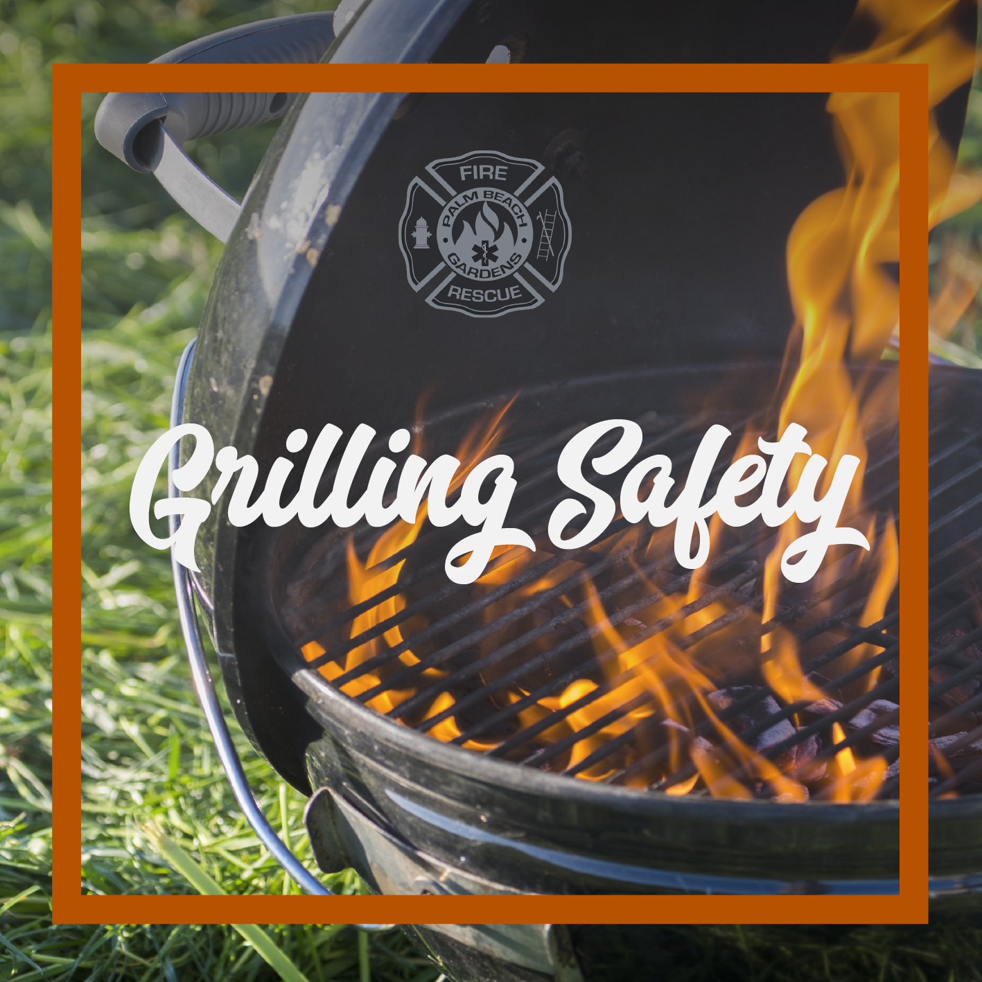 Palm Beach Gardens Fire Rescue. Grilling Safety. Flames on barbecue grill.