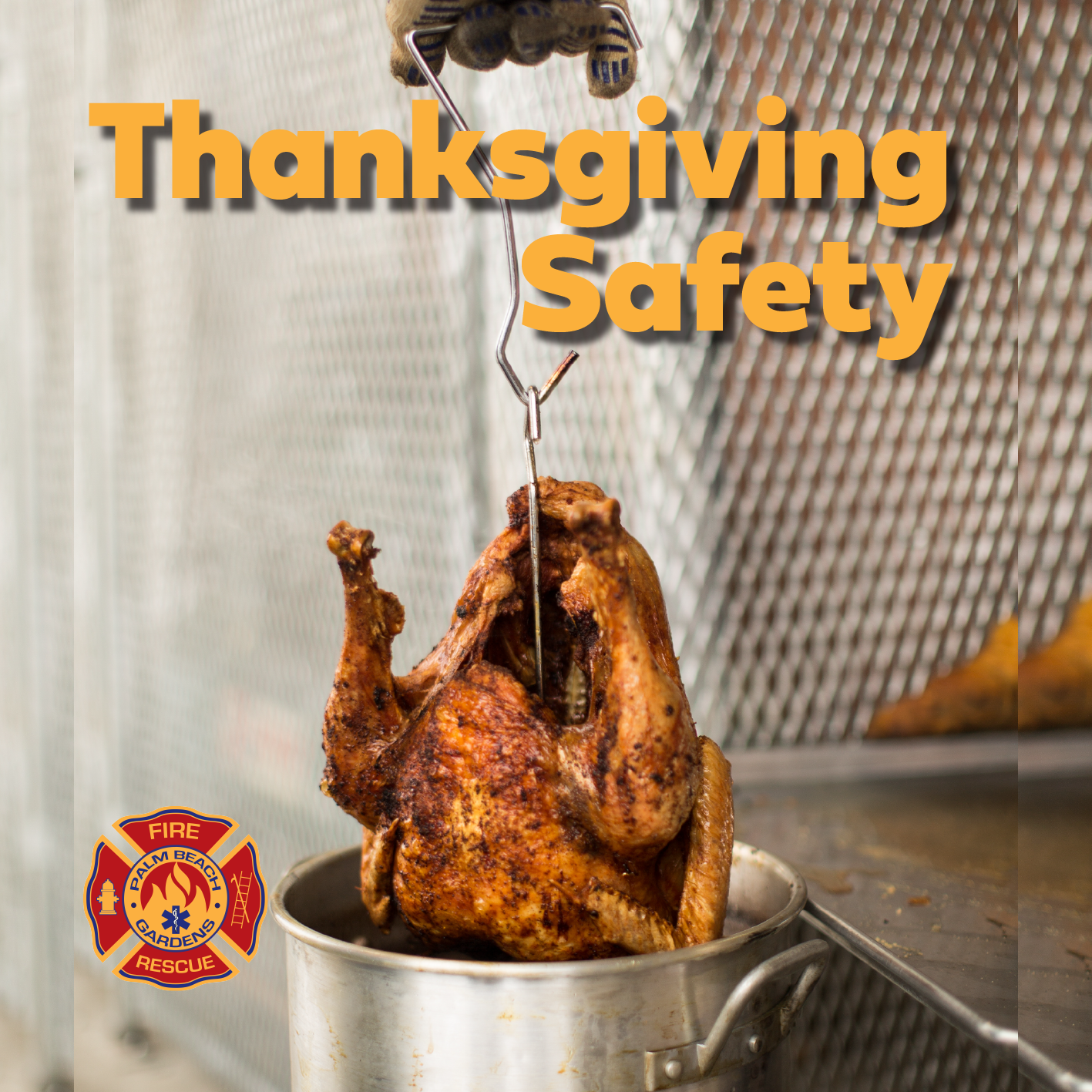 Thanksgiving Safety. Palm Beach Gardens Fire Rescue. Deep-fried turkey.
