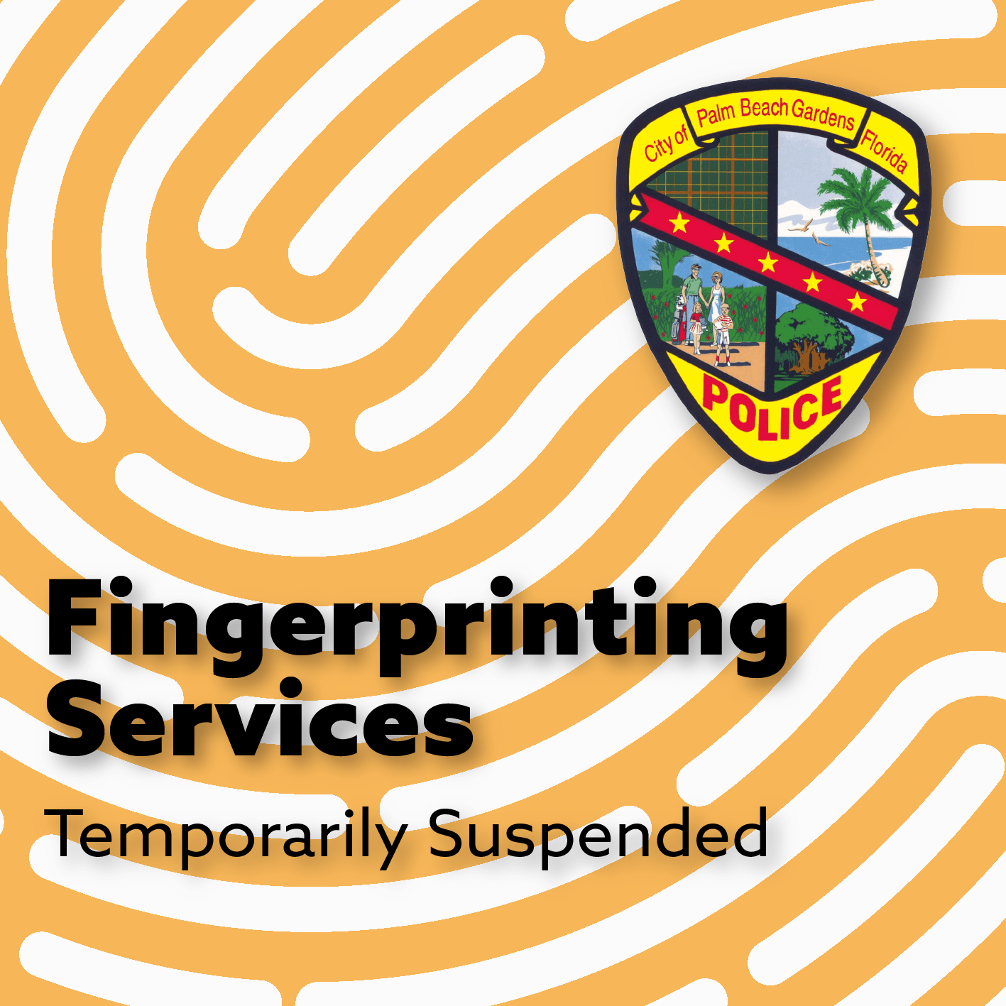 Police Department fingerprinting services temporarily suspended.
