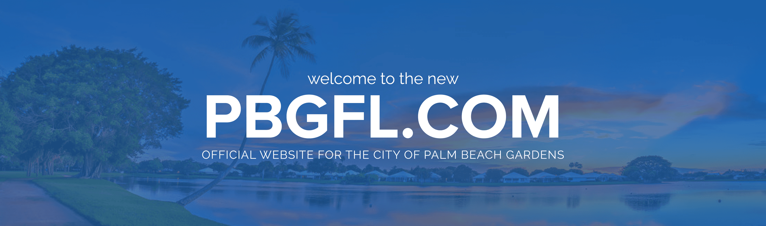 Welcome to the new pbgfl.com. Official website for the City of Palm Beach Gardens.